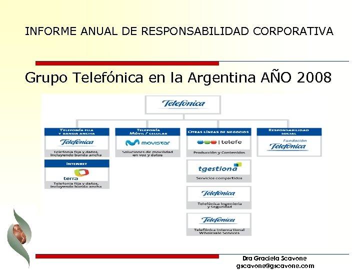 INFORME ANUAL DE RESPONSABILIDAD CORPORATIVA Grupo Telefónica en la Argentina AÑO 2008 Dra Graciela