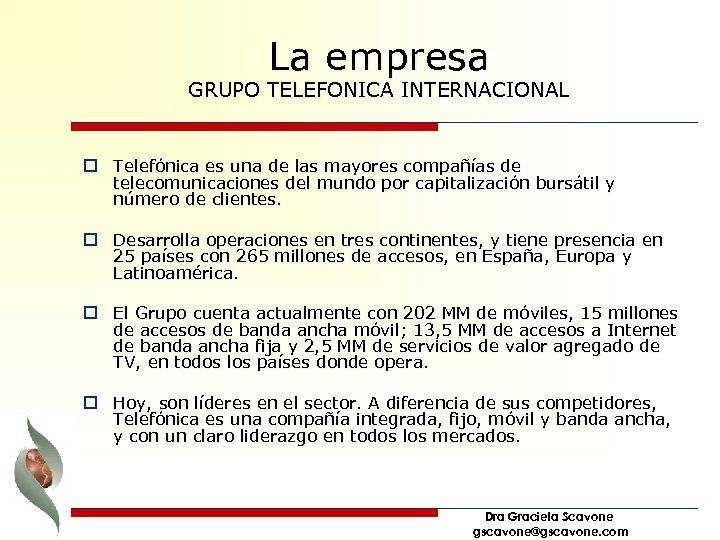La empresa GRUPO TELEFONICA INTERNACIONAL o Telefónica es una de las mayores compañías de