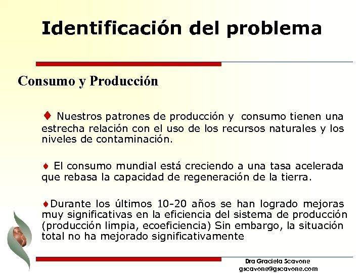 Identificación del problema Consumo y Producción ¨ Nuestros patrones de producción y consumo tienen