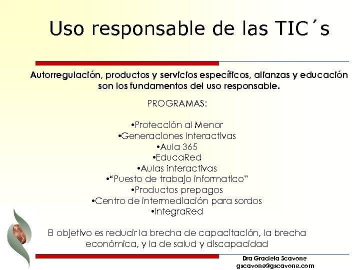 Uso responsable de las TIC´s Autorregulación, productos y servicios específicos, alianzas y educación son