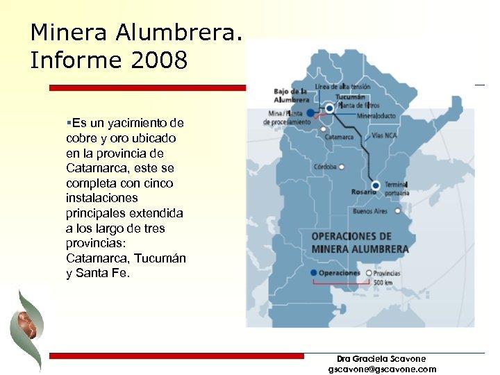 Minera Alumbrera. Informe 2008 §Es un yacimiento de cobre y oro ubicado en la