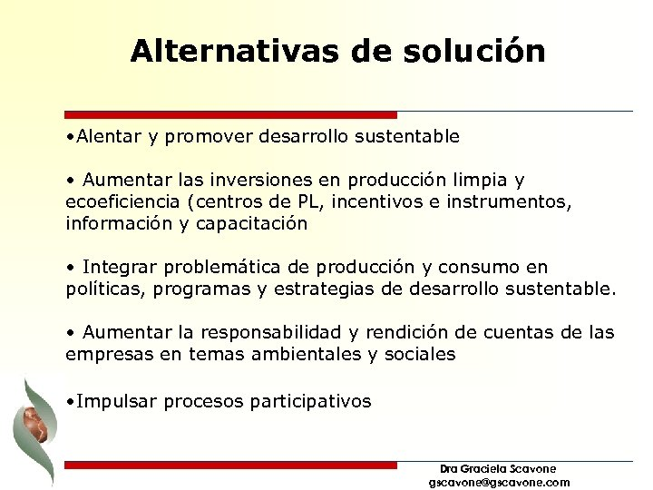 Alternativas de solución • Alentar y promover desarrollo sustentable • Aumentar las inversiones