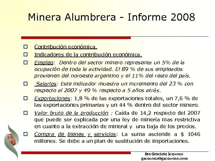 Minera Alumbrera - Informe 2008 o o Contribución económica. o Empleo: Dentro del sector