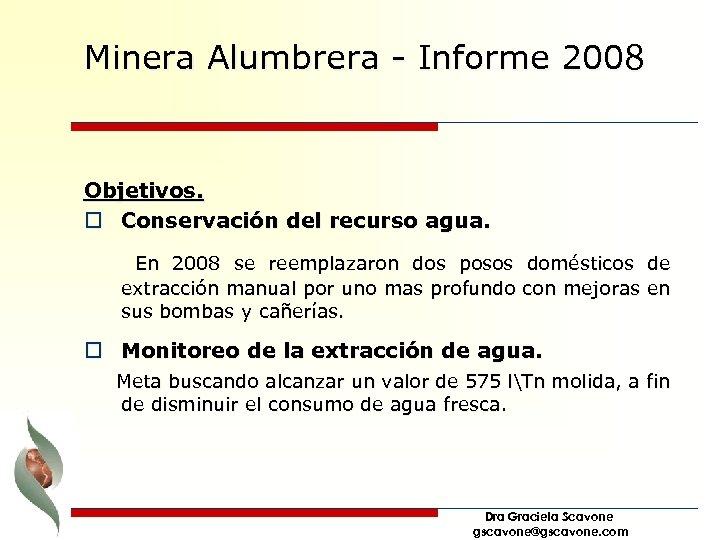 Minera Alumbrera - Informe 2008 Objetivos. o Conservación del recurso agua. En 2008 se