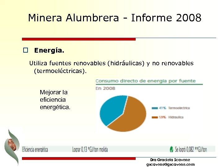 Minera Alumbrera - Informe 2008 o Energía. Utiliza fuentes renovables (hidráulicas) y no renovables