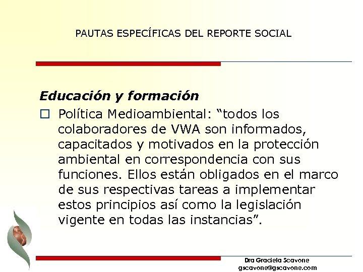 """PAUTAS ESPECÍFICAS DEL REPORTE SOCIAL Educación y formación o Política Medioambiental: """"todos los colaboradores"""