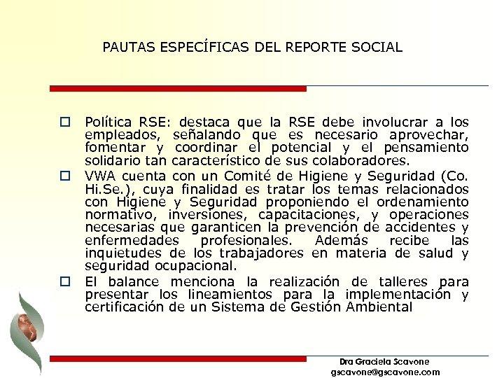 PAUTAS ESPECÍFICAS DEL REPORTE SOCIAL o Política RSE: destaca que la RSE debe involucrar