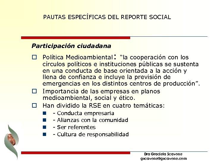 """PAUTAS ESPECÍFICAS DEL REPORTE SOCIAL Participación ciudadana o Política Medioambiental: """"la cooperación con los"""