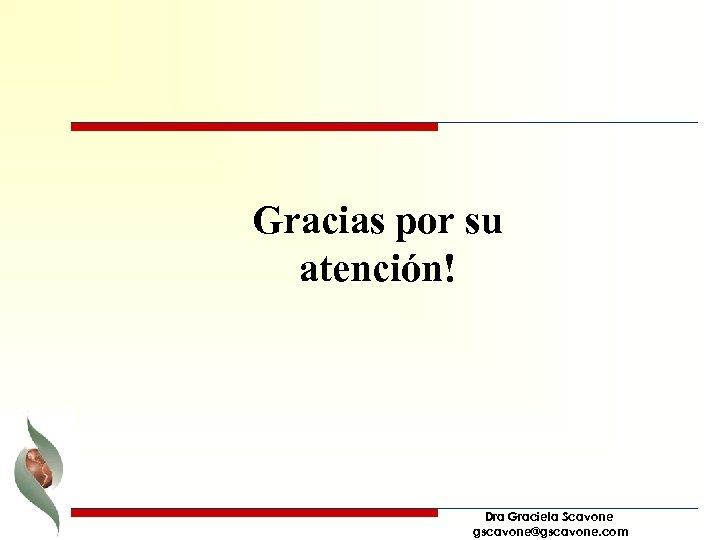 Gracias por su atención! Dra Graciela Scavone gscavone@gscavone. com