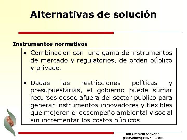 Alternativas de solución Instrumentos normativos • Combinación con una gama de instrumentos de mercado