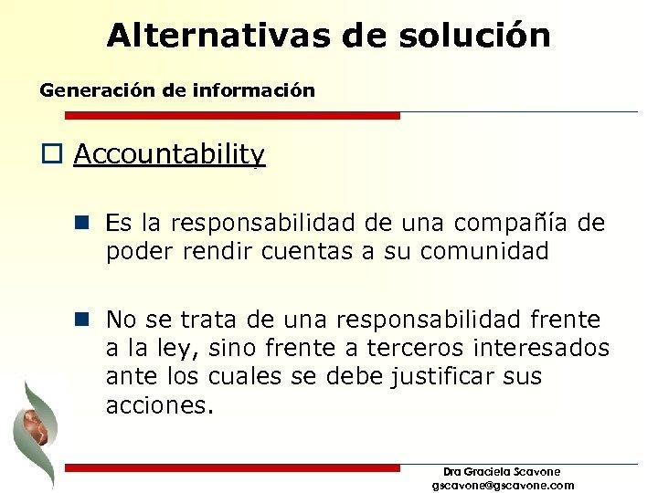 Alternativas de solución Generación de información o Accountability n Es la responsabilidad de una