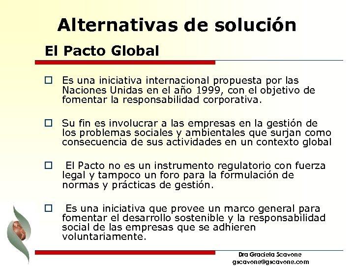 Alternativas de solución El Pacto Global o Es una iniciativa internacional propuesta por las