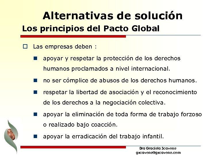 Alternativas de solución Los principios del Pacto Global o Las empresas deben : n