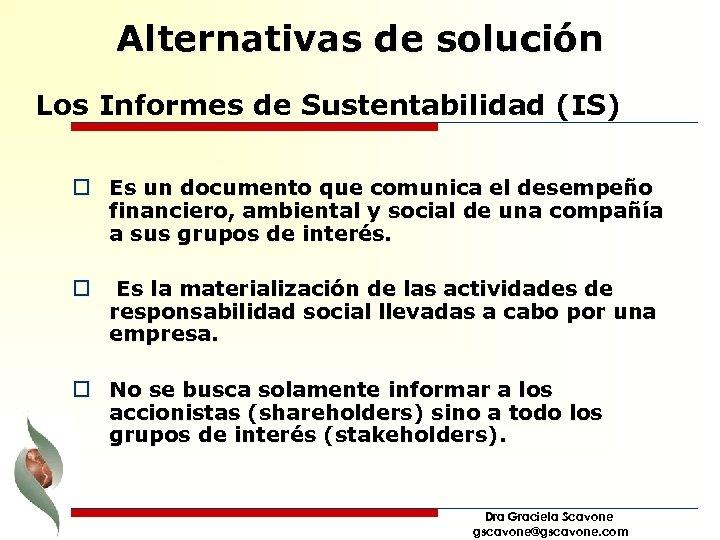 Alternativas de solución Los Informes de Sustentabilidad (IS) o Es un documento que comunica