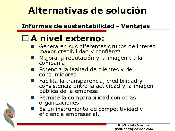 Alternativas de solución Informes de sustentabilidad - Ventajas o A nivel externo: n Genera