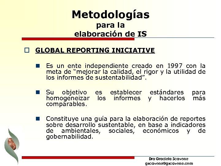 Metodologías para la elaboración de IS o GLOBAL REPORTING INICIATIVE n Es un ente