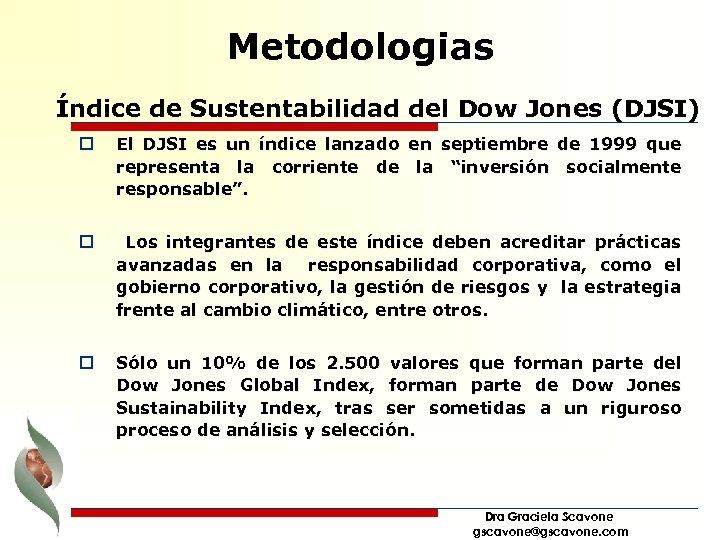 Metodologias Índice de Sustentabilidad del Dow Jones (DJSI) o El DJSI es un índice