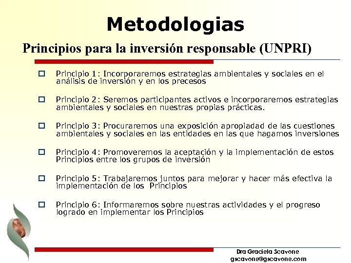 Metodologias Principios para la inversión responsable (UNPRI) o Principio 1: Incorporaremos estrategias ambientales y