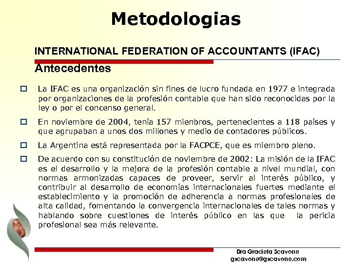 Metodologias INTERNATIONAL FEDERATION OF ACCOUNTANTS (IFAC) Antecedentes o La IFAC es una organización sin