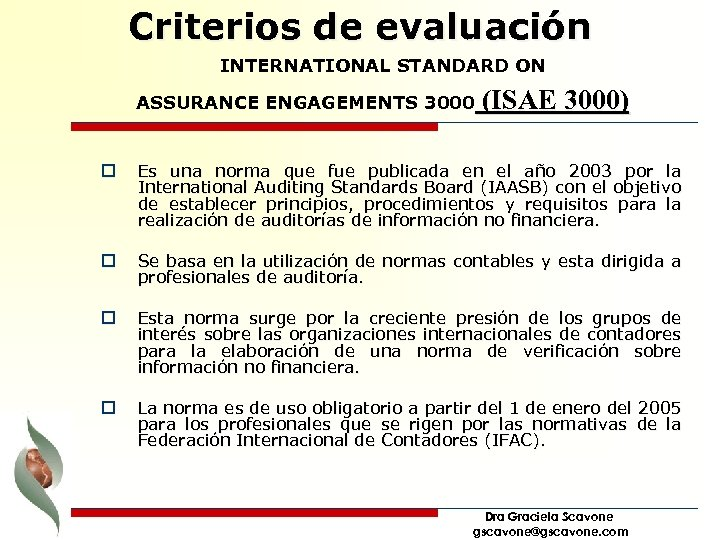 Criterios de evaluación INTERNATIONAL STANDARD ON ASSURANCE ENGAGEMENTS 3000 (ISAE 3000) o Es una
