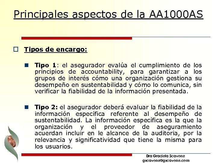 Principales aspectos de la AA 1000 AS o Tipos de encargo: n Tipo 1: