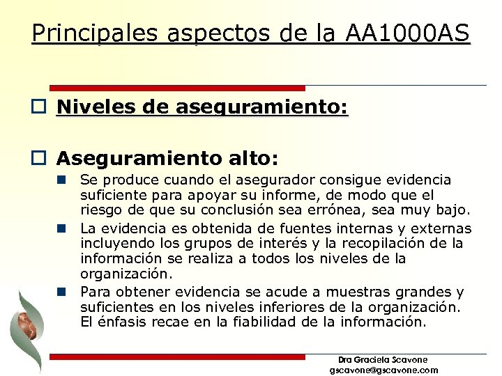 Principales aspectos de la AA 1000 AS o Niveles de aseguramiento: o Aseguramiento alto: