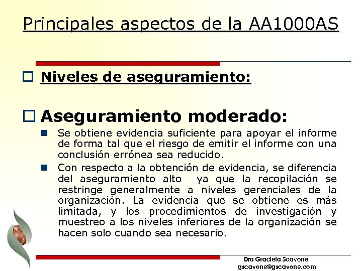 Principales aspectos de la AA 1000 AS o Niveles de aseguramiento: o Aseguramiento moderado: