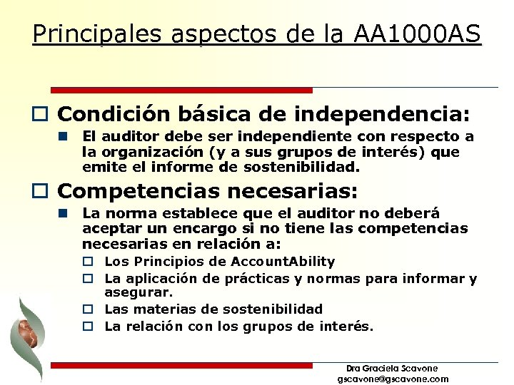 Principales aspectos de la AA 1000 AS o Condición básica de independencia: n El