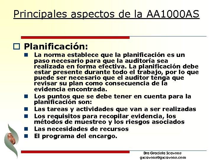 Principales aspectos de la AA 1000 AS o Planificación: n La norma establece que