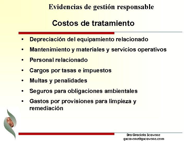 Evidencias de gestión responsable Costos de tratamiento • Depreciación del equipamiento relacionado • Mantenimiento