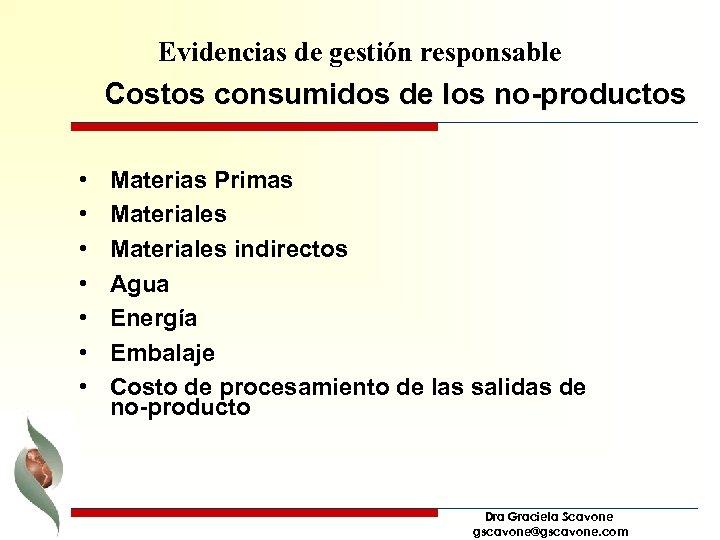 Evidencias de gestión responsable Costos consumidos de los no-productos • • Materias Primas Materiales