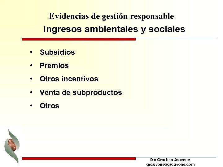 Evidencias de gestión responsable Ingresos ambientales y sociales • Subsidios • Premios • Otros