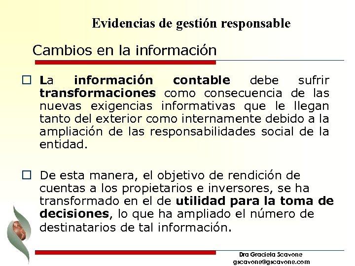 Evidencias de gestión responsable Cambios en la información o La información contable debe sufrir