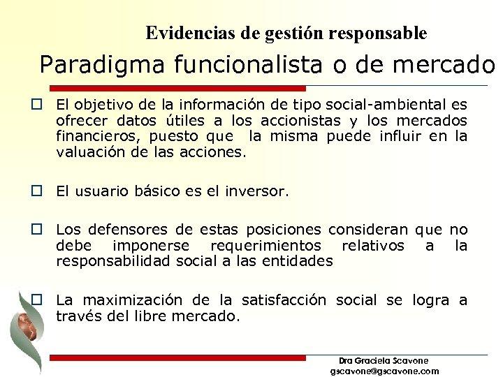 Evidencias de gestión responsable Paradigma funcionalista o de mercado o El objetivo de la