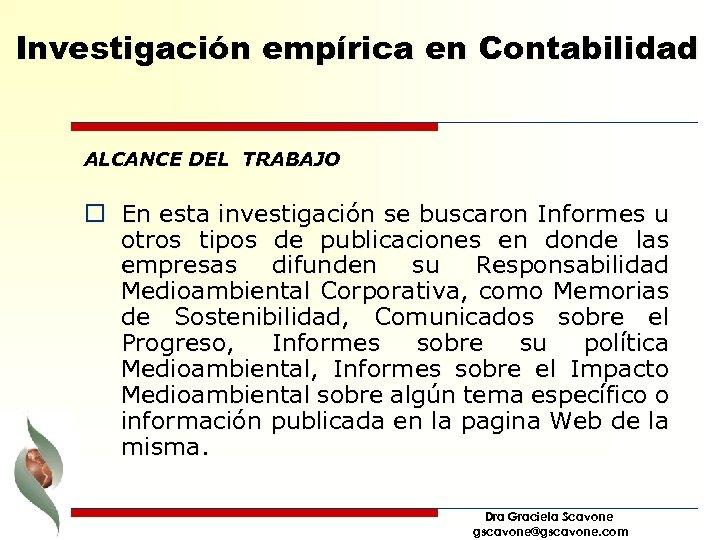 Investigación empírica en Contabilidad ALCANCE DEL TRABAJO o En esta investigación se buscaron Informes
