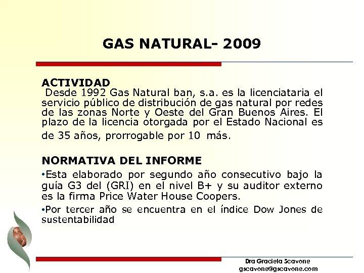 GAS NATURAL- 2009 ACTIVIDAD Desde 1992 Gas Natural ban, s. a. es la licenciataria