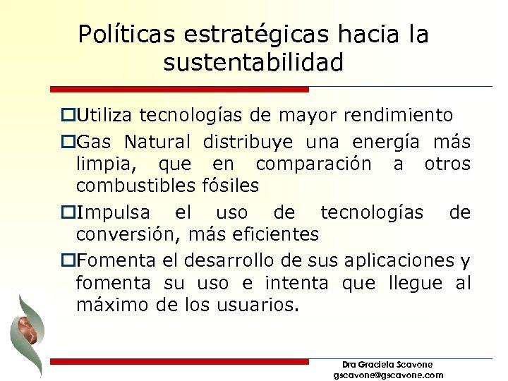 Políticas estratégicas hacia la sustentabilidad o. Utiliza tecnologías de mayor rendimiento o. Gas Natural