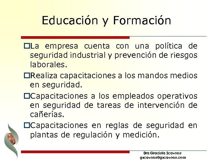 Educación y Formación o. La empresa cuenta con una política de seguridad industrial y