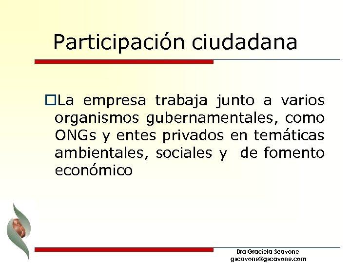 Participación ciudadana o. La empresa trabaja junto a varios organismos gubernamentales, como ONGs y