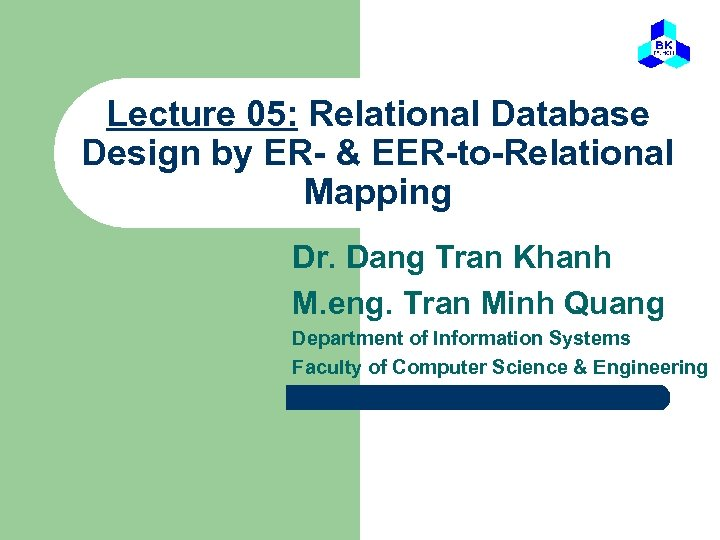 Lecture 05: Relational Database Design by ER- & EER-to-Relational Mapping Dr. Dang Tran Khanh