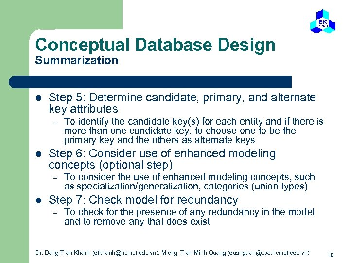 Conceptual Database Design Summarization l Step 5: Determine candidate, primary, and alternate key attributes