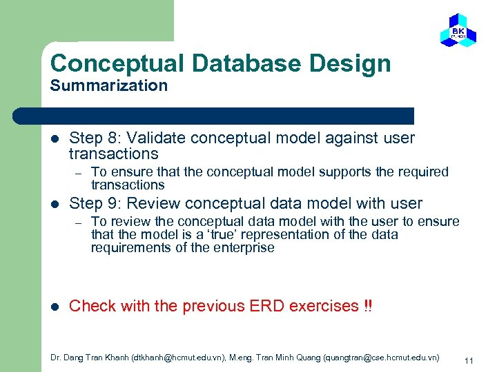 Conceptual Database Design Summarization l Step 8: Validate conceptual model against user transactions –