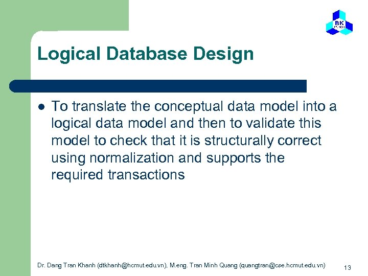 Logical Database Design l To translate the conceptual data model into a logical data