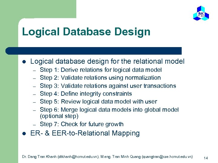 Logical Database Design l Logical database design for the relational model – – –