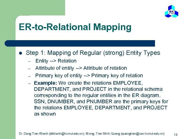 ER-to-Relational Mapping l Step 1: Mapping of Regular (strong) Entity Types – – Entity