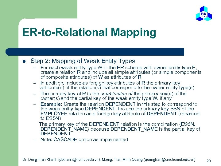 ER-to-Relational Mapping l Step 2: Mapping of Weak Entity Types – – – For