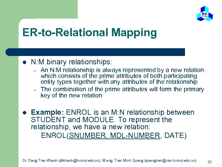 ER-to-Relational Mapping l N: M binary relationships: – – l An N: M relationship