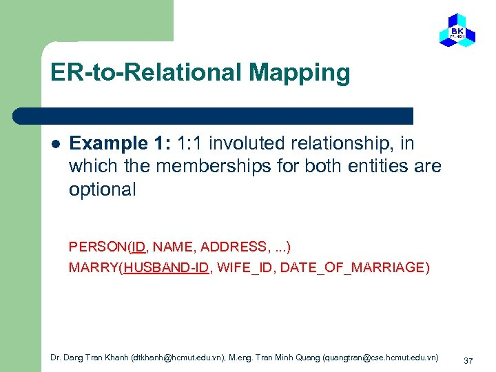 ER-to-Relational Mapping l Example 1: 1: 1 involuted relationship, in which the memberships for