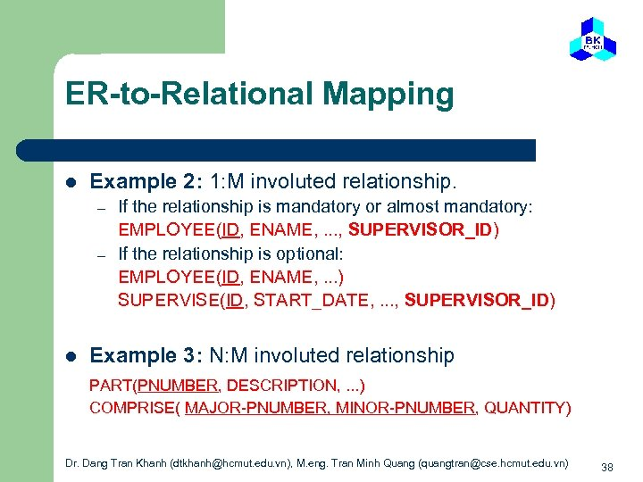 ER-to-Relational Mapping l Example 2: 1: M involuted relationship. – – l If the