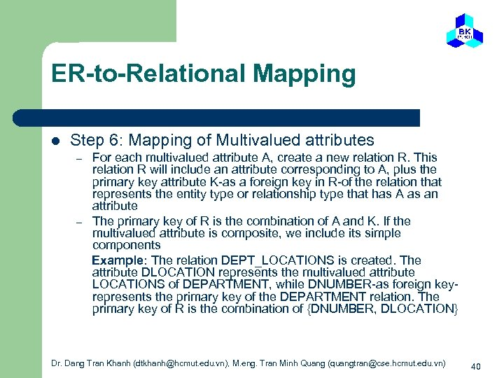 ER-to-Relational Mapping l Step 6: Mapping of Multivalued attributes – – For each multivalued